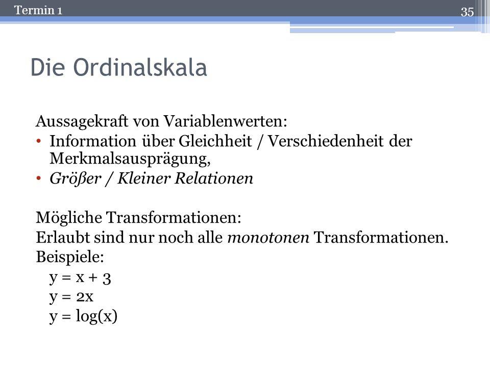 Termin 1 Die Ordinalskala Bei der Ordinalskala (Sonderfall: Rangskala) geben die Variablenwerte Aufschluss über die Rangfolge der Merkmalsträger bezüg