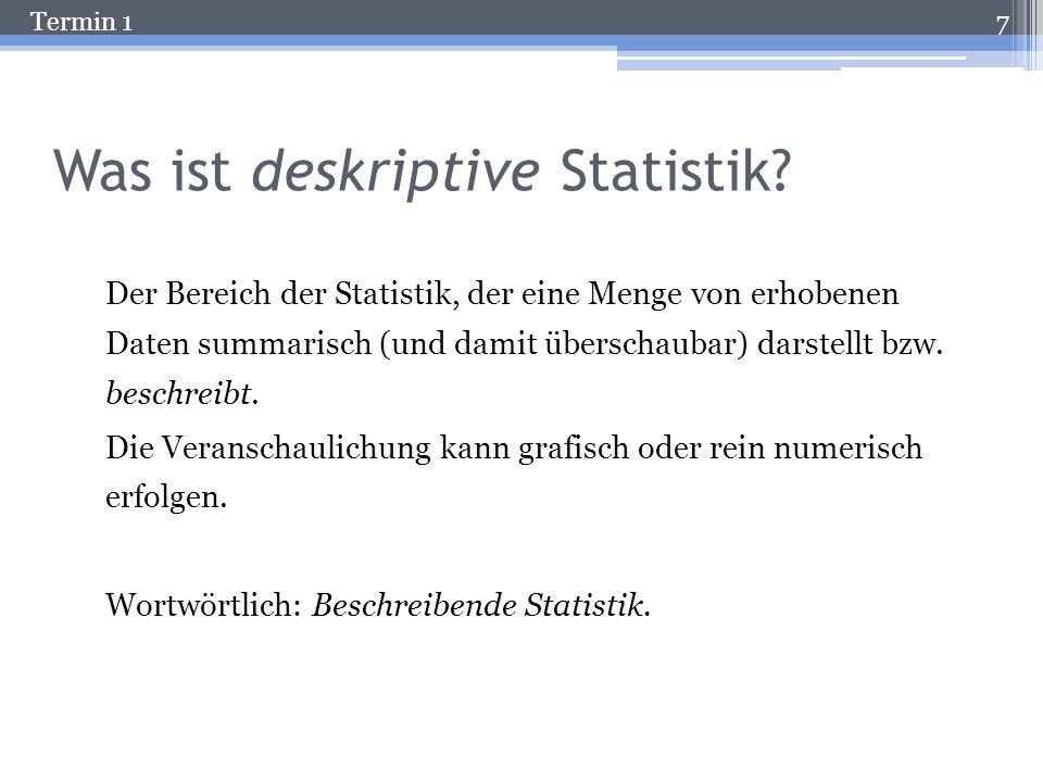 Termin 1 Lernziele Wissen,… wie Objekte zu statistisch auswertbaren Daten werden. was Skalenniveaus sind und wovon sie abhängen. welche Transformation