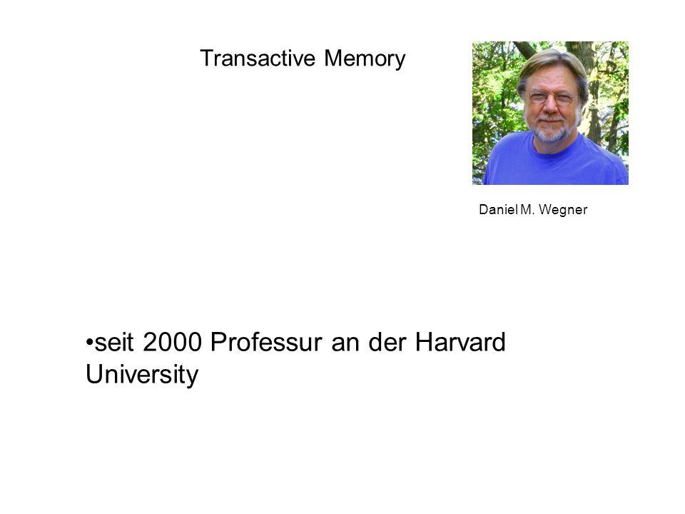 Transactive Memory Daniel M. Wegner seit 2000 Professur an der Harvard University