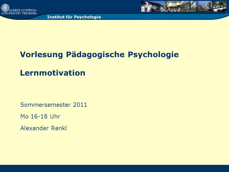 Vorlesung Pädagogische Psychologie - Renkl 12 Lernmotivation: Ein Rahmenmodell