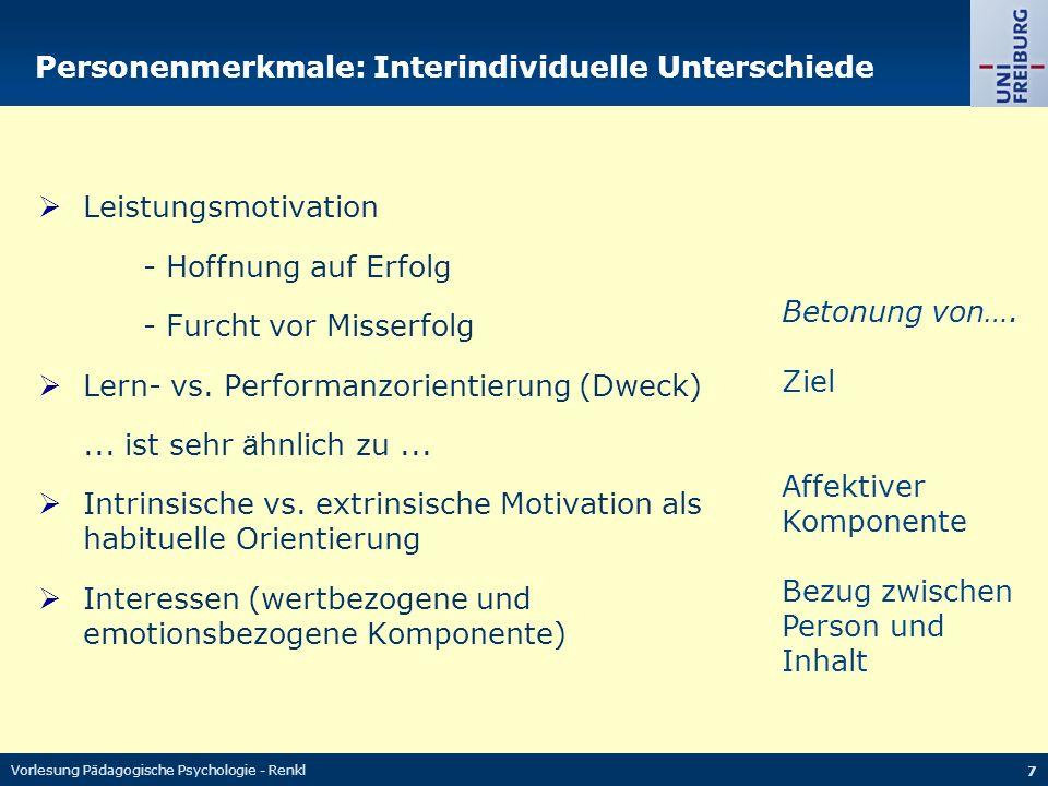 Vorlesung Pädagogische Psychologie - Renkl 8 Personenmerkmale: Generelles (?) Grundlegende Bedürfnisse nach Deci & Ryan: Autonomie / Selbstbestimmung Kompetenzerleben Soziale Eingebundenheit
