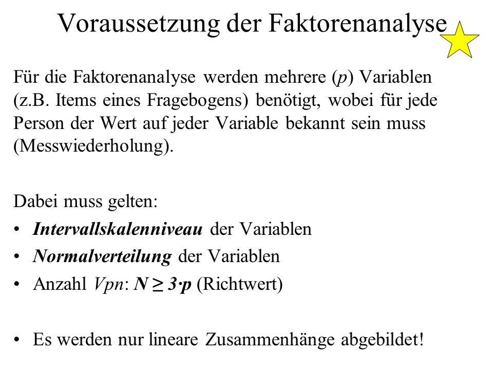 Voraussetzung der Faktorenanalyse Für die Faktorenanalyse werden mehrere (p) Variablen (z.B.