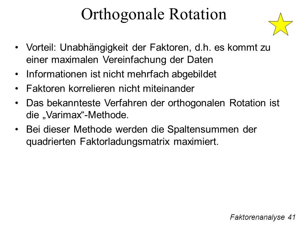 Faktorenanalyse 41 Orthogonale Rotation Vorteil: Unabhängigkeit der Faktoren, d.h.