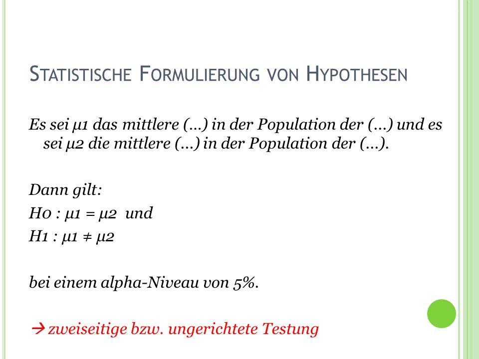 Termin 7Statistik Tutorat WS 2010/11 S TATISTISCHE F ORMULIERUNG VON H YPOTHESEN Es sei μ1 das mittlere (…) in der Population der (...) und es sei μ2