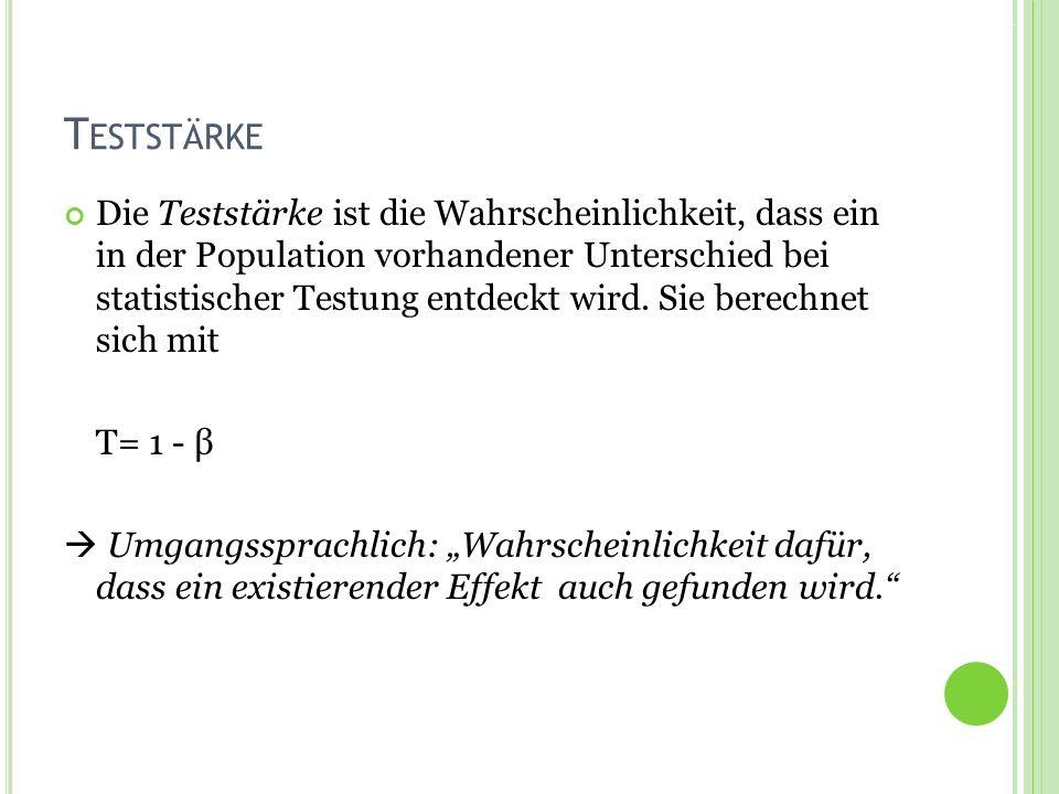 Termin 7Statistik Tutorat WS 2010/11 T ESTSTÄRKE Die Teststärke ist die Wahrscheinlichkeit, dass ein in der Population vorhandener Unterschied bei sta