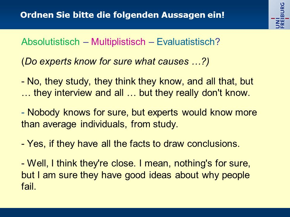 Ordnen Sie bitte die folgenden Aussagen ein! Absolutistisch – Multiplistisch – Evaluatistisch? (Do experts know for sure what causes …?) - No, they st