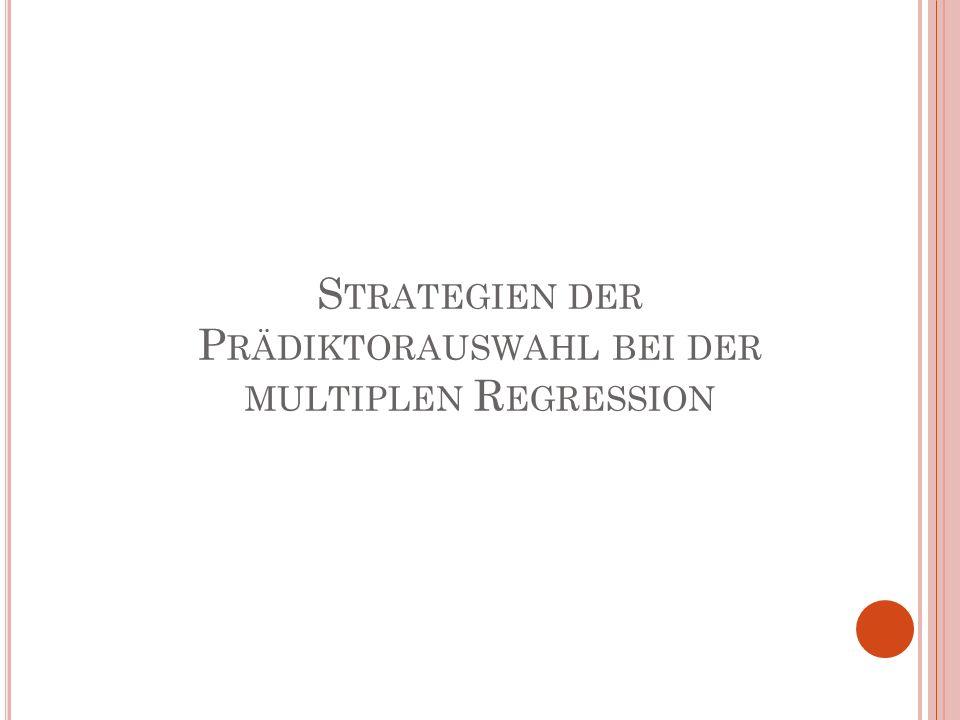 S TRATEGIEN DER P RÄDIKTORAUSWAHL BEI DER MULTIPLEN R EGRESSION