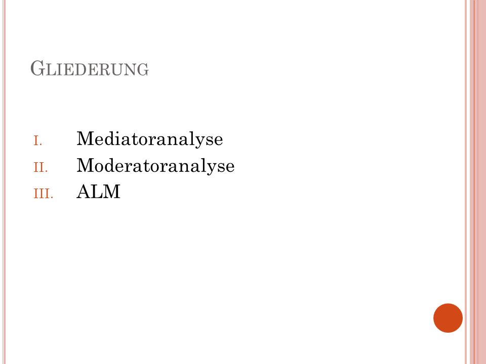 G LIEDERUNG I. Mediatoranalyse II. Moderatoranalyse III. ALM