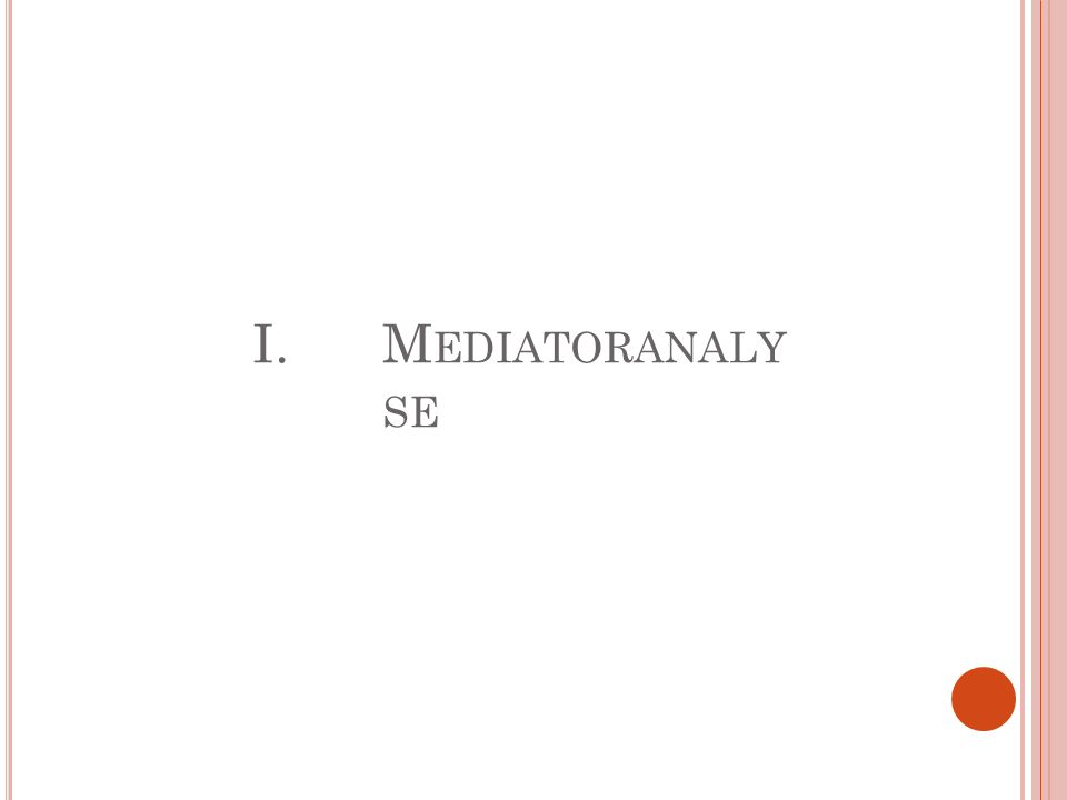 M EDIATORANALYSE Wir erinnern uns: Zwei Variablen Korrelieren signifikant.