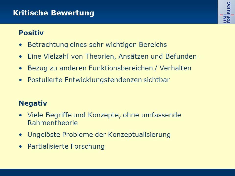 Kritische Bewertung Positiv Betrachtung eines sehr wichtigen Bereichs Eine Vielzahl von Theorien, Ansätzen und Befunden Bezug zu anderen Funktionsbere