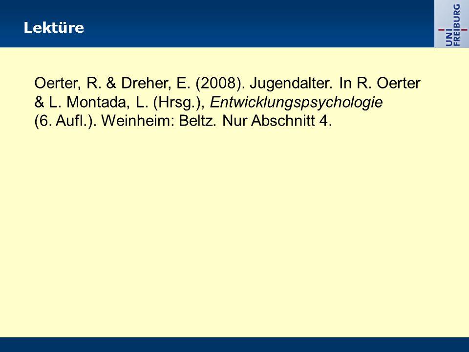 Lektüre Oerter, R. & Dreher, E. (2008). Jugendalter. In R. Oerter & L. Montada, L. (Hrsg.), Entwicklungspsychologie (6. Aufl.). Weinheim: Beltz. Nur A