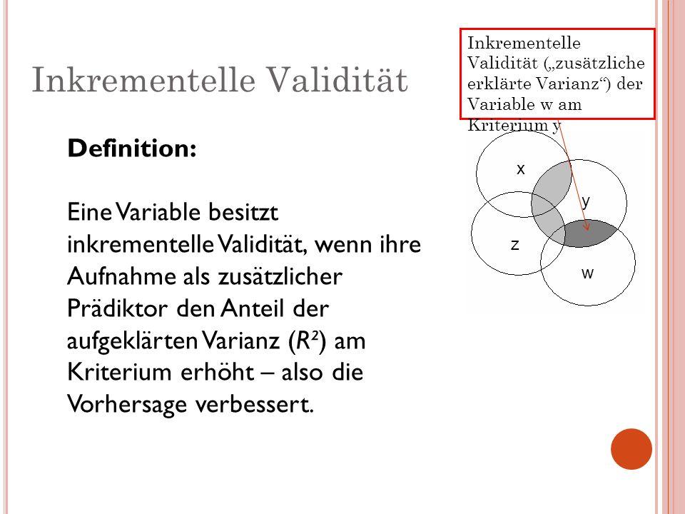 Definition: Eine Variable besitzt inkrementelle Validität, wenn ihre Aufnahme als zusätzlicher Prädiktor den Anteil der aufgeklärten Varianz (R²) am K