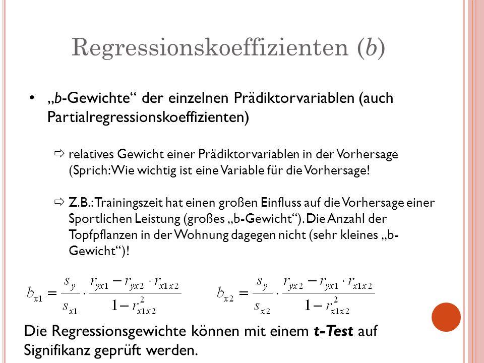 Regressionskoeffizienten ( b ) b-Gewichte der einzelnen Prädiktorvariablen (auch Partialregressionskoeffizienten) relatives Gewicht einer Prädiktorvar