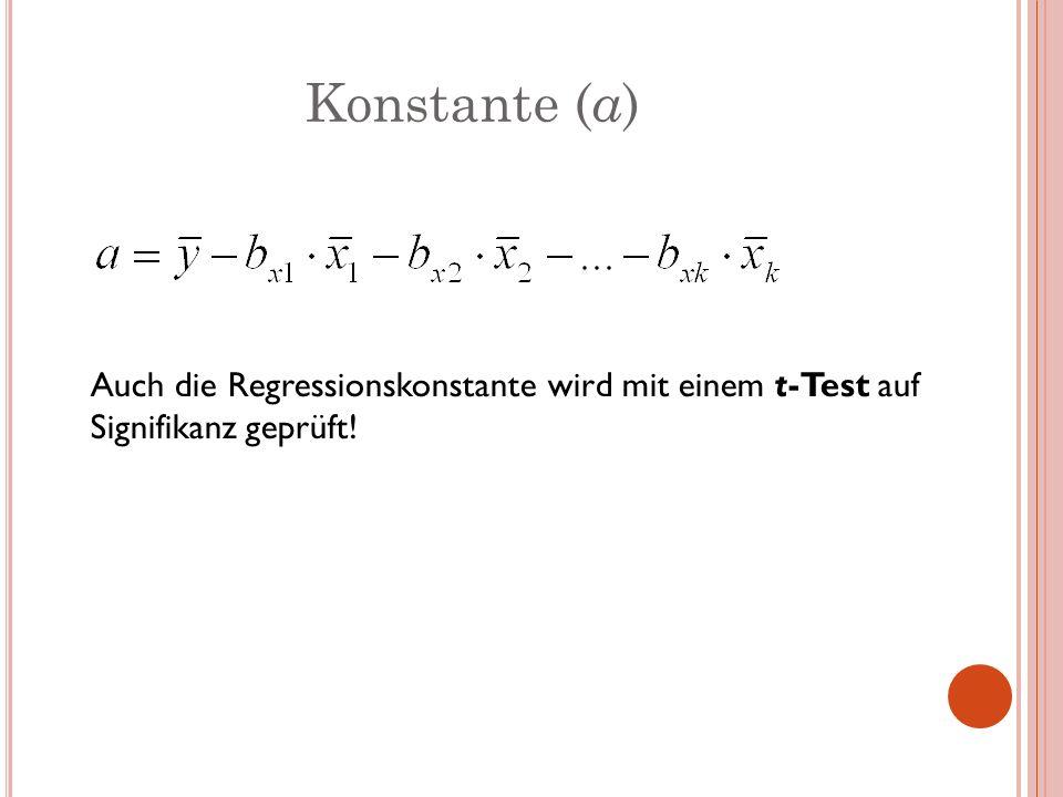 Konstante ( a ) Auch die Regressionskonstante wird mit einem t-Test auf Signifikanz geprüft!
