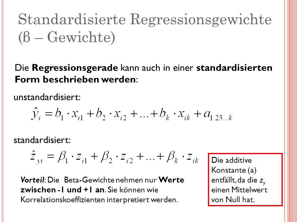 Standardisierte Regressionsgewichte (β – Gewichte) Die Regressionsgerade kann auch in einer standardisierten Form beschrieben werden: unstandardisiert