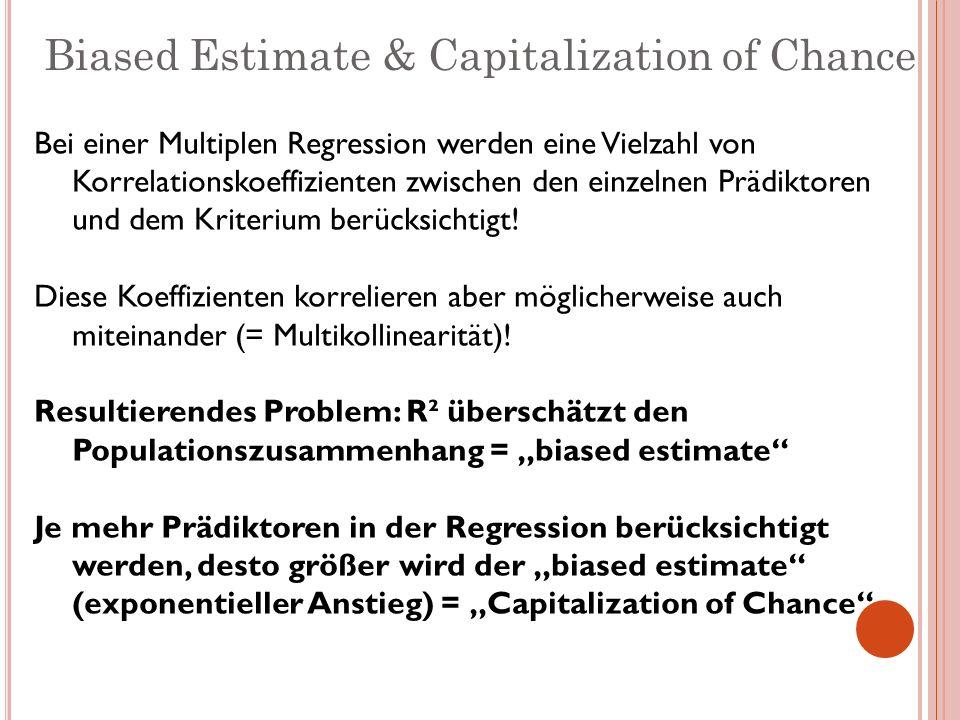 Biased Estimate & Capitalization of Chance Bei einer Multiplen Regression werden eine Vielzahl von Korrelationskoeffizienten zwischen den einzelnen Pr