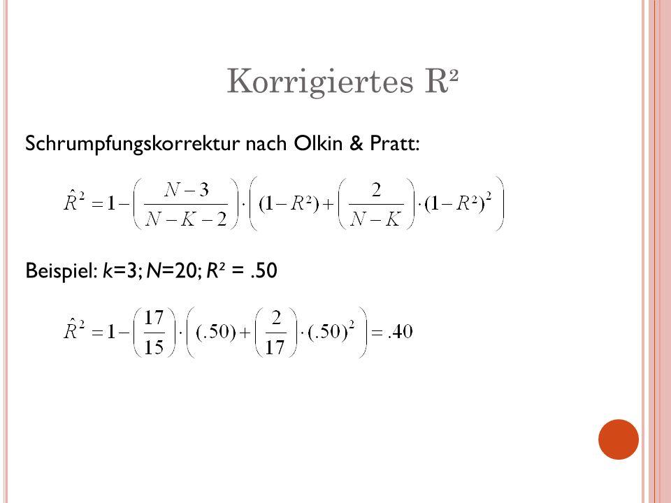 Korrigiertes R² Schrumpfungskorrektur nach Olkin & Pratt: Beispiel: k=3; N=20; R² =.50