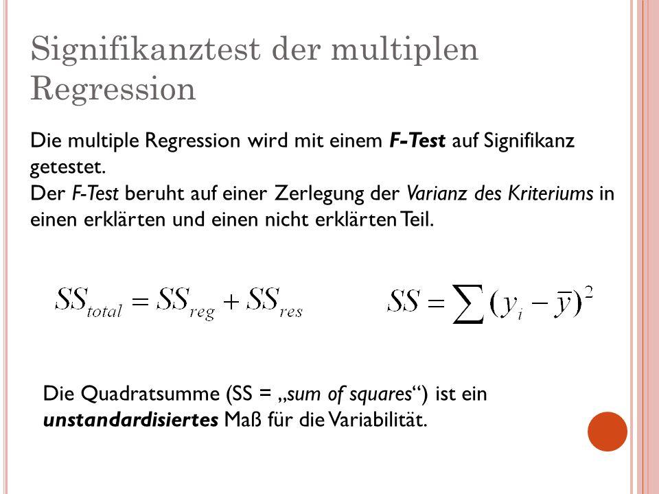 Signifikanztest der multiplen Regression Die multiple Regression wird mit einem F-Test auf Signifikanz getestet. Der F-Test beruht auf einer Zerlegung