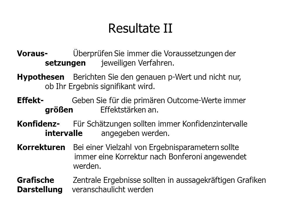 Resultate II Voraus-Überprüfen Sie immer die Voraussetzungen der setzungenjeweiligen Verfahren. HypothesenBerichten Sie den genauen p-Wert und nicht n