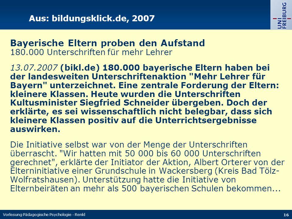 Vorlesung Pädagogische Psychologie - Renkl 16 Aus: bildungsklick.de, 2007 Bayerische Eltern proben den Aufstand 180.000 Unterschriften für mehr Lehrer