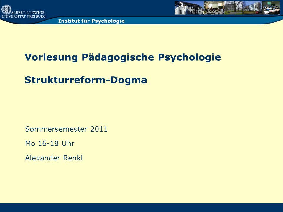 Vorlesung Pädagogische Psychologie Strukturreform-Dogma Sommersemester 2011 Mo 16-18 Uhr Alexander Renkl