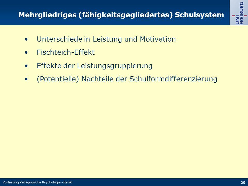 Vorlesung Pädagogische Psychologie - Renkl 20 Mehrgliedriges (fähigkeitsgegliedertes) Schulsystem Unterschiede in Leistung und Motivation Fischteich-E