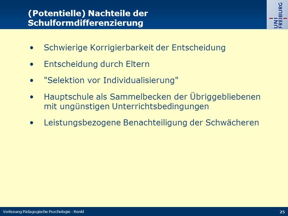 Vorlesung Pädagogische Psychologie - Renkl 25 (Potentielle) Nachteile der Schulformdifferenzierung Schwierige Korrigierbarkeit der Entscheidung Entsch