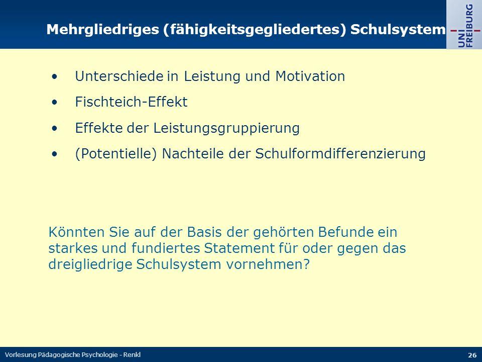 Vorlesung Pädagogische Psychologie - Renkl 26 Mehrgliedriges (fähigkeitsgegliedertes) Schulsystem Unterschiede in Leistung und Motivation Fischteich-E
