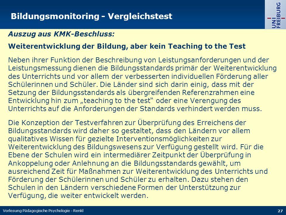 Vorlesung Pädagogische Psychologie - Renkl 27 Bildungsmonitoring - Vergleichstest Auszug aus KMK-Beschluss: Weiterentwicklung der Bildung, aber kein T