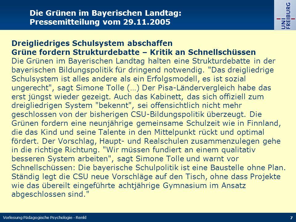 Vorlesung Pädagogische Psychologie - Renkl 7 Die Grünen im Bayerischen Landtag: Pressemitteilung vom 29.11.2005 Dreigliedriges Schulsystem abschaffen