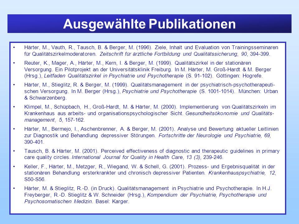 Ausgewählte Publikationen Härter, M., Vauth, R., Tausch, B. & Berger, M. (1996). Ziele, Inhalt und Evaluation von Trainingsseminaren für Qualitätszirk