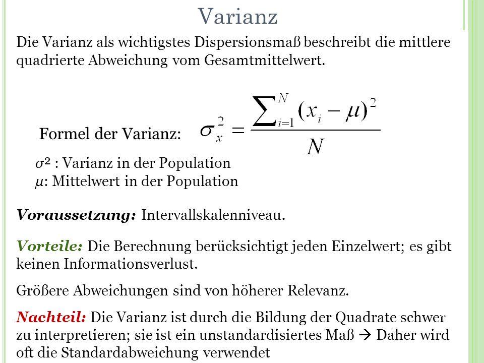 Varianz Die Varianz als wichtigstes Dispersionsmaß beschreibt die mittlere quadrierte Abweichung vom Gesamtmittelwert. Vorteile: Die Berechnung berück