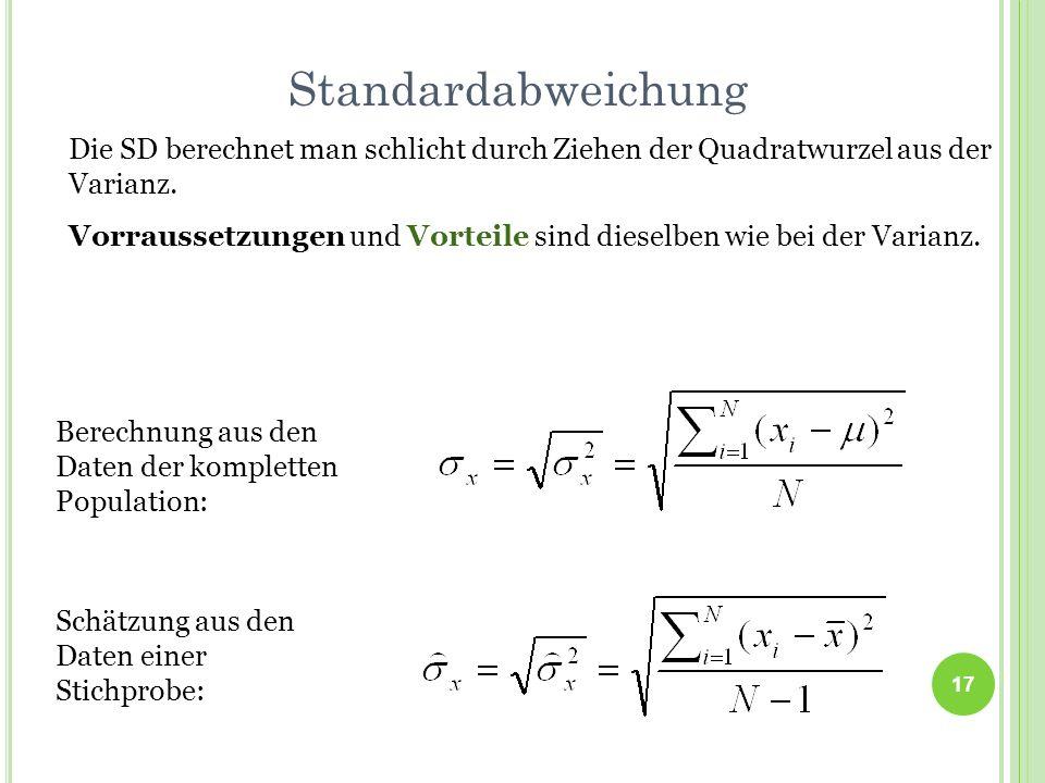 Standardabweichung Die SD berechnet man schlicht durch Ziehen der Quadratwurzel aus der Varianz. Vorraussetzungen und Vorteile sind dieselben wie bei