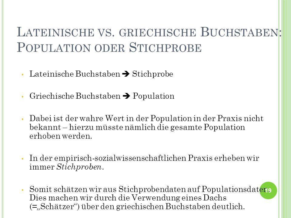 L ATEINISCHE VS. GRIECHISCHE B UCHSTABEN : P OPULATION ODER S TICHPROBE Lateinische Buchstaben Stichprobe Griechische Buchstaben Population Dabei ist