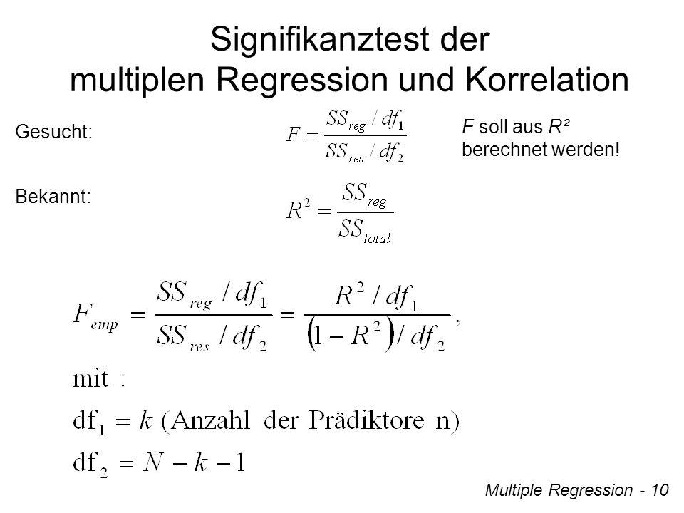 Multiple Regression - 10 Gesucht: Signifikanztest der multiplen Regression und Korrelation Bekannt: F soll aus R² berechnet werden!