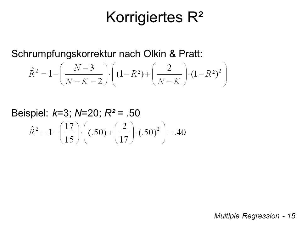 Multiple Regression - 15 Korrigiertes R² Schrumpfungskorrektur nach Olkin & Pratt: Beispiel: k=3; N=20; R² =.50