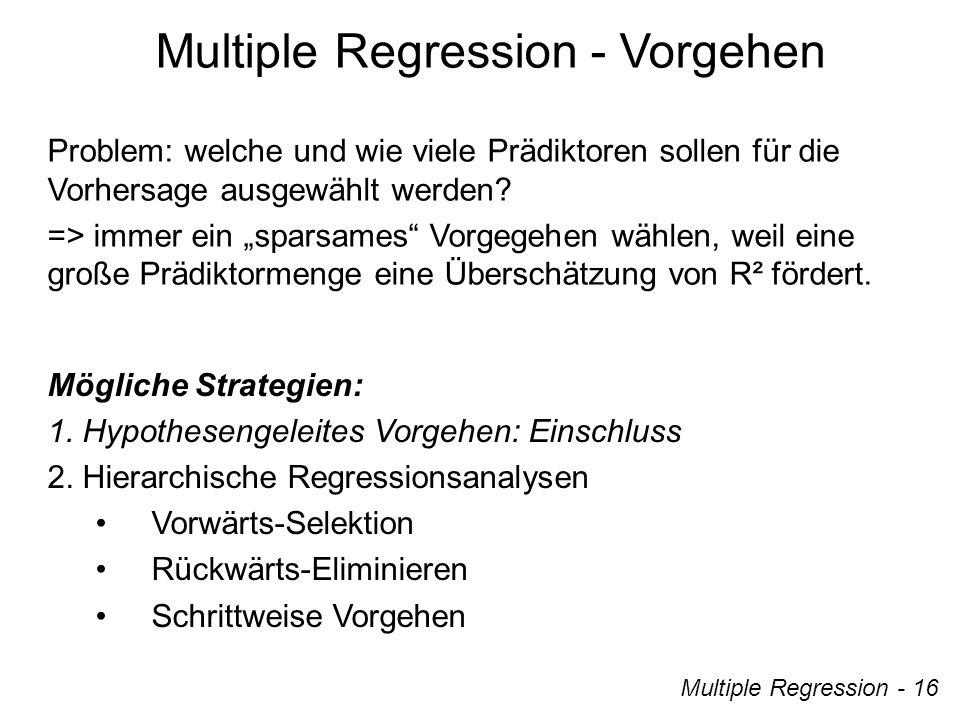 Multiple Regression - 16 Multiple Regression - Vorgehen Mögliche Strategien: 1.