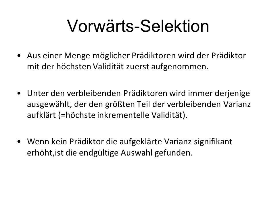 Vorwärts-Selektion Aus einer Menge möglicher Prädiktoren wird der Prädiktor mit der höchsten Validität zuerst aufgenommen.