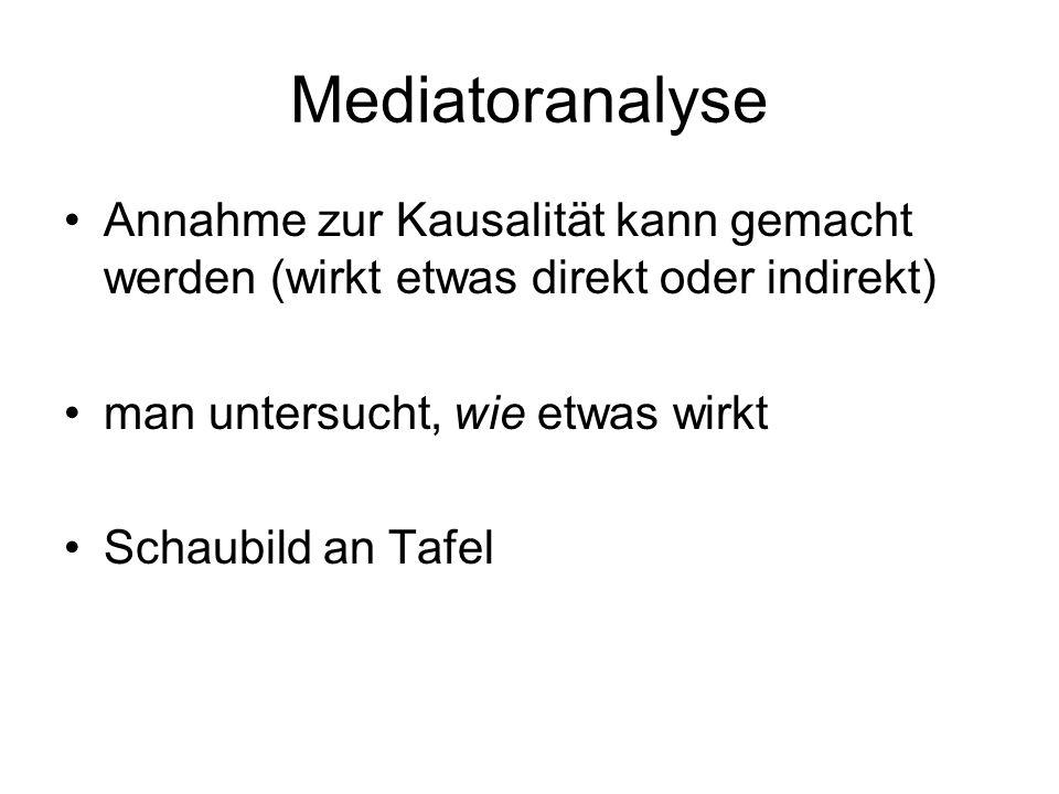 Mediatoranalyse Annahme zur Kausalität kann gemacht werden (wirkt etwas direkt oder indirekt) man untersucht, wie etwas wirkt Schaubild an Tafel