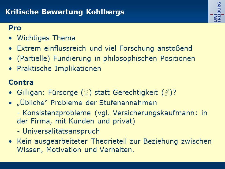 Kritische Bewertung Kohlbergs Pro Wichtiges Thema Extrem einflussreich und viel Forschung anstoßend (Partielle) Fundierung in philosophischen Position