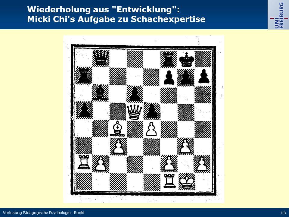 Vorlesung Pädagogische Psychologie - Renkl 13 Wiederholung aus Entwicklung : Micki Chi s Aufgabe zu Schachexpertise