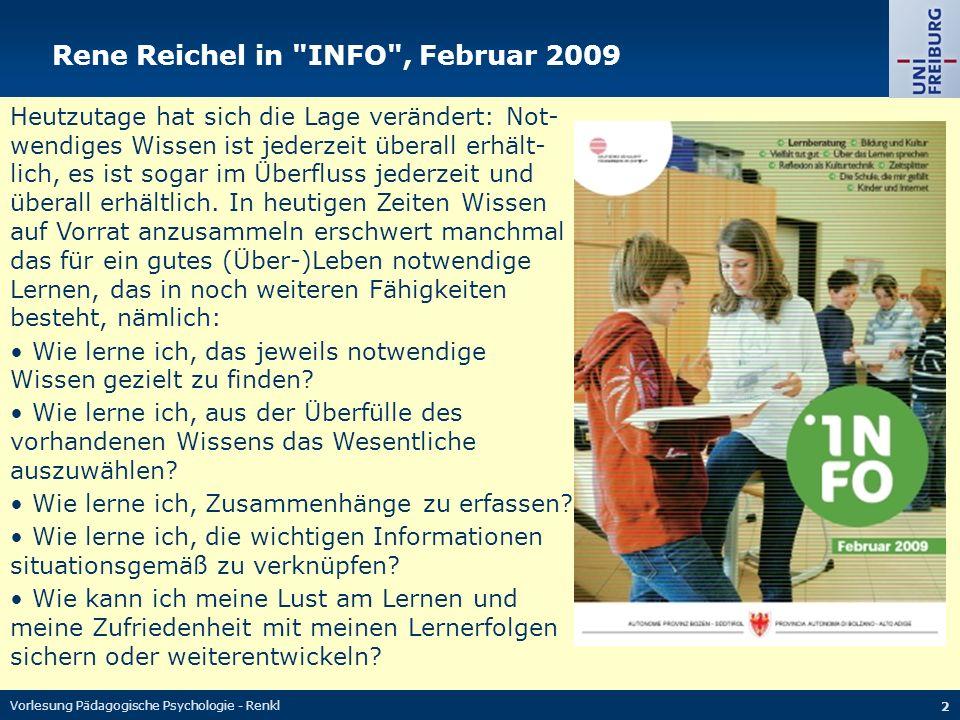 Vorlesung Pädagogische Psychologie - Renkl 2 Rene Reichel in INFO , Februar 2009 Heutzutage hat sich die Lage verändert: Not- wendiges Wissen ist jederzeit überall erhält- lich, es ist sogar im Überfluss jederzeit und überall erhältlich.