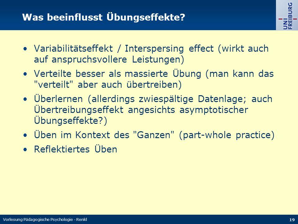 Vorlesung Pädagogische Psychologie - Renkl 19 Was beeinflusst Übungseffekte? Variabilitätseffekt / Interspersing effect (wirkt auch auf anspruchsvolle