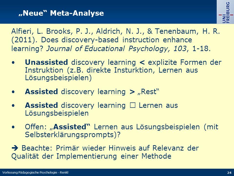 Vorlesung Pädagogische Psychologie - Renkl 24 Neue Meta-Analyse Alfieri, L. Brooks, P. J., Aldrich, N. J., & Tenenbaum, H. R. (2011). Does discovery-b