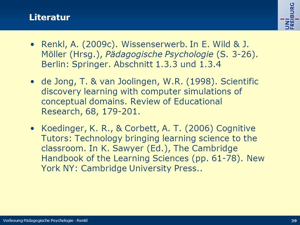 Vorlesung Pädagogische Psychologie - Renkl 39 Literatur Renkl, A. (2009c). Wissenserwerb. In E. Wild & J. Möller (Hrsg.), Pädagogische Psychologie (S.