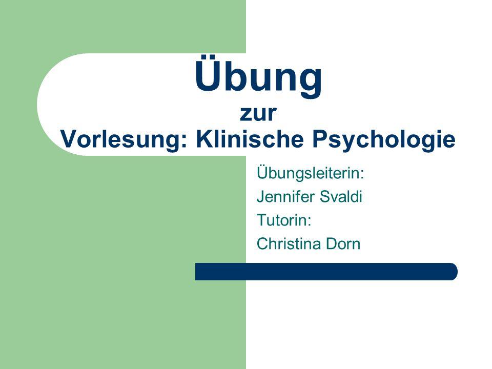 Ziele der Übung Vertiefung ausgewählter Inhalte der VL Intensive Auseinandersetzung mit der Psychopathologie, Ätiologie und Klassifikation psychischer Störungen.