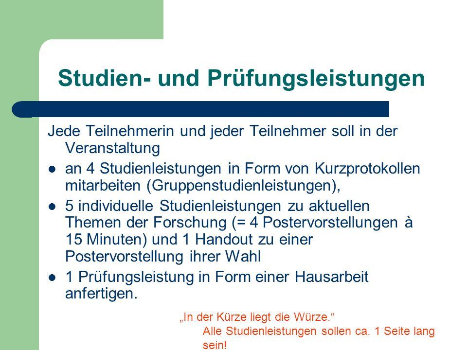Studien- und Prüfungsleistungen Jede Teilnehmerin und jeder Teilnehmer soll in der Veranstaltung an 4 Studienleistungen in Form von Kurzprotokollen mi