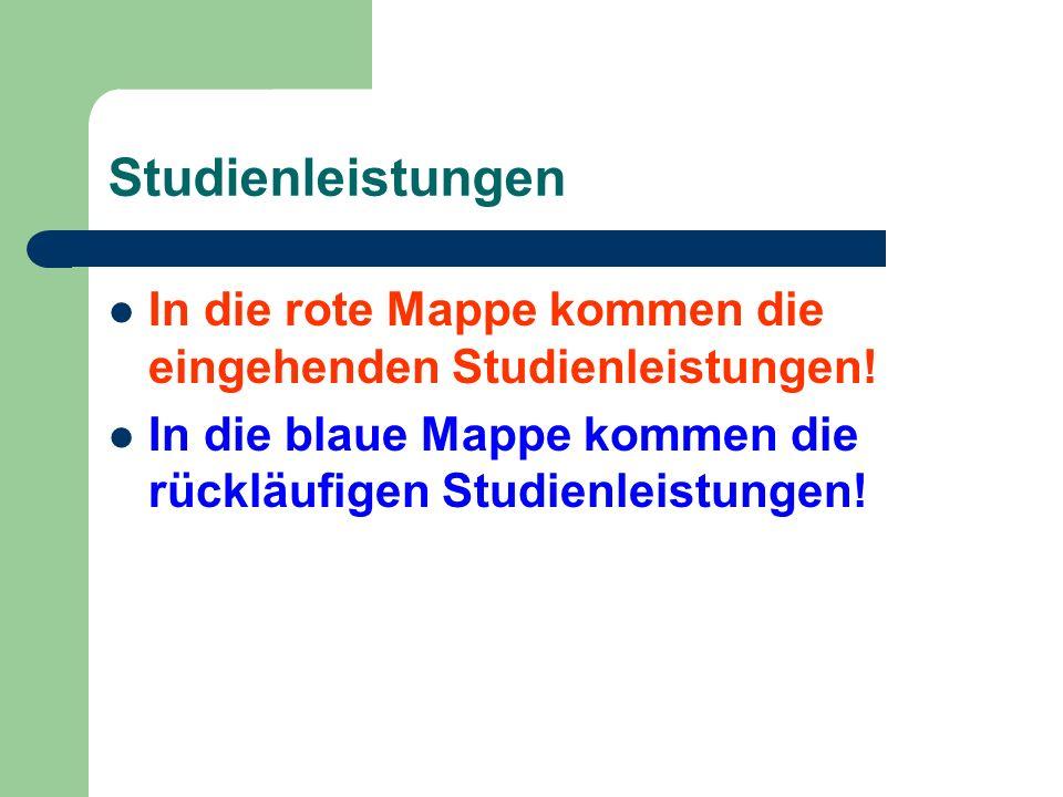 Studienleistungen In die rote Mappe kommen die eingehenden Studienleistungen! In die blaue Mappe kommen die rückläufigen Studienleistungen!