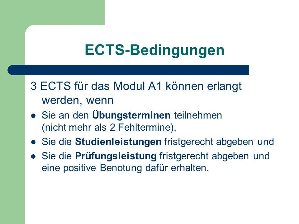 ECTS-Bedingungen 3 ECTS für das Modul A1 können erlangt werden, wenn Sie an den Übungsterminen teilnehmen (nicht mehr als 2 Fehltermine), Sie die Stud
