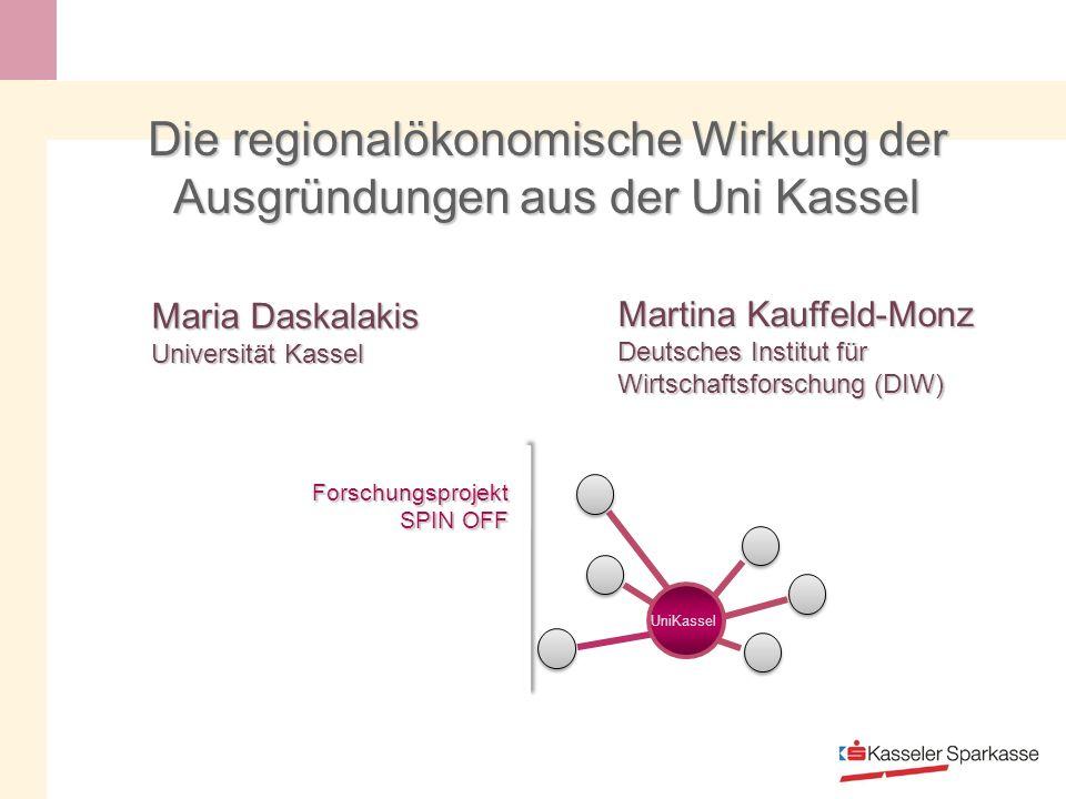 Die regionalökonomische Wirkung der Ausgründungen aus der Uni Kassel Forschungsprojekt SPIN OFF Maria Daskalakis Universität Kassel Martina Kauffeld-Monz Deutsches Institut für Wirtschaftsforschung (DIW) UniKassel